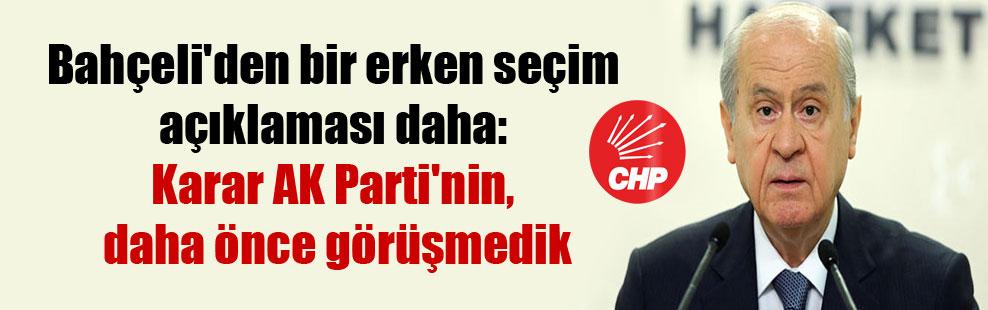 Bahçeli'den bir erken seçim açıklaması daha: Karar AK Parti'nin, daha önce görüşmedik
