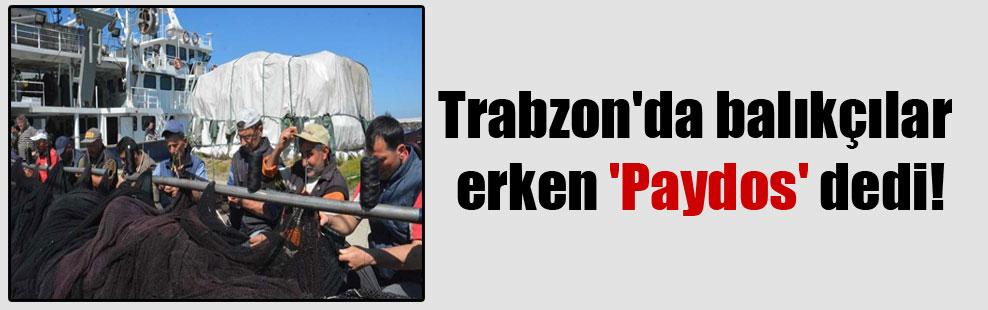 Trabzon'da balıkçılar erken 'Paydos' dedi!