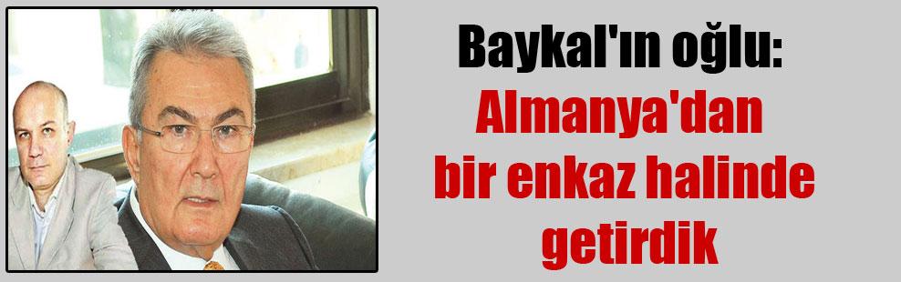 Baykal'ın oğlu: Almanya'dan bir enkaz halinde getirdik