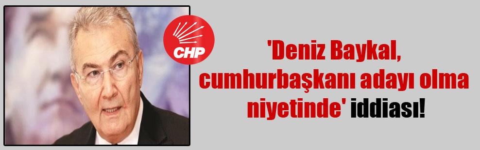 'Deniz Baykal, cumhurbaşkanı adayı olma niyetinde' iddiası!