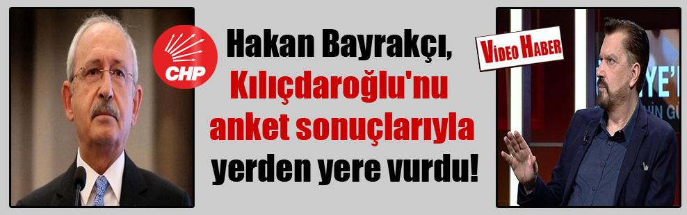 Hakan Bayrakçı, Kılıçdaroğlu'nu anket sonuçlarıyla yerden yere vurdu!