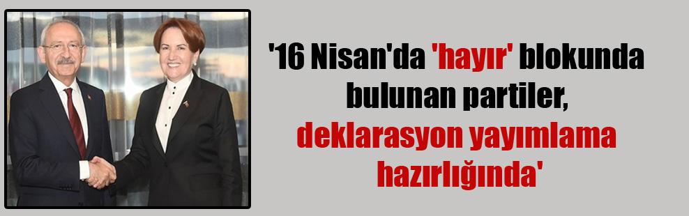 '16 Nisan'da 'hayır' blokunda bulunan partiler, deklarasyon yayımlama hazırlığında'