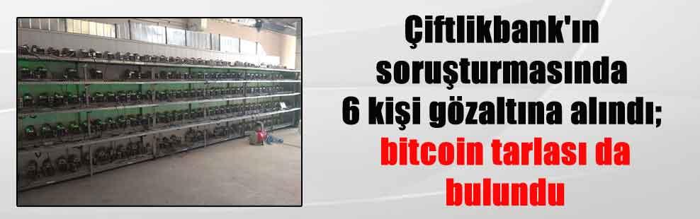 Çiftlikbank'ın soruşturmasında 6 kişi gözaltına alındı; bitcoin tarlası da bulundu