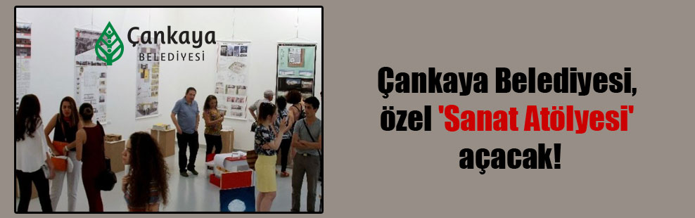 Çankaya Belediyesi, özel 'Sanat Atölyesi' açacak!