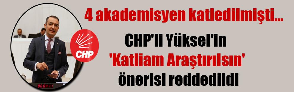 4 akademisyen katledilmişti… CHP'li Yüksel'in 'Katliam Araştırılsın' önerisi reddedildi