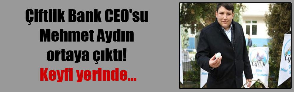 Çiftlik Bank CEO'su Mehmet Aydın ortaya çıktı! Keyfi yerinde…