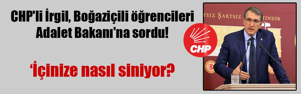 CHP'li İrgil, Boğaziçili öğrencileri Adalet Bakanı'na sordu!