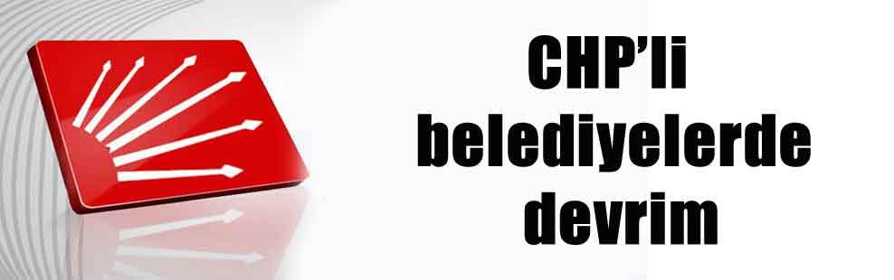 CHP'li belediyelerde devrim