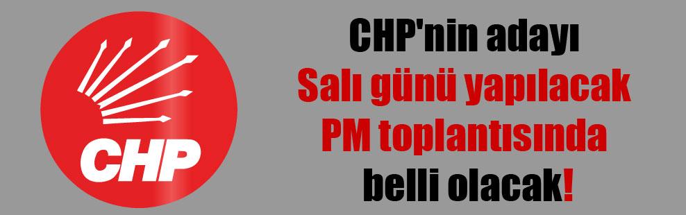 CHP'nin adayı Salı günü yapılacak PM toplantısında belli olacak!
