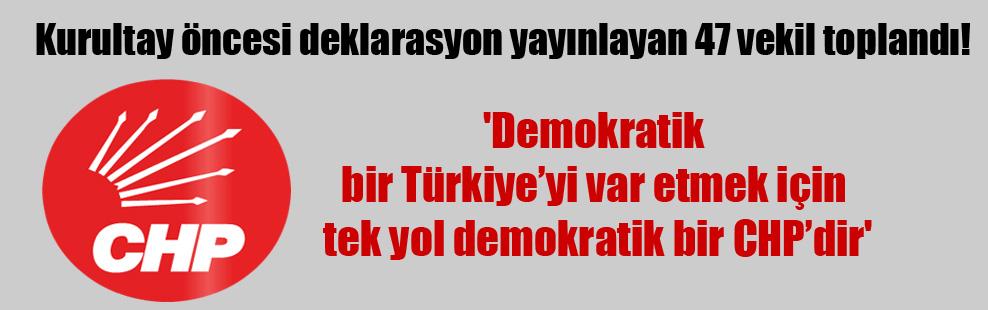 'Demokratik bir Türkiye'yi var etmek için tek yol demokratik bir CHP'dir'