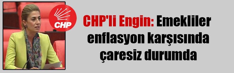 CHP'li Engin: Emekliler enflasyon karşısında çaresiz durumda