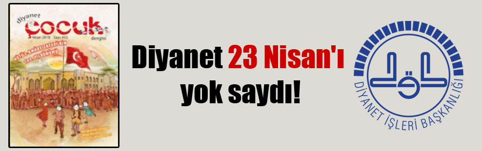 Diyanet 23 Nisan'ı yok saydı!