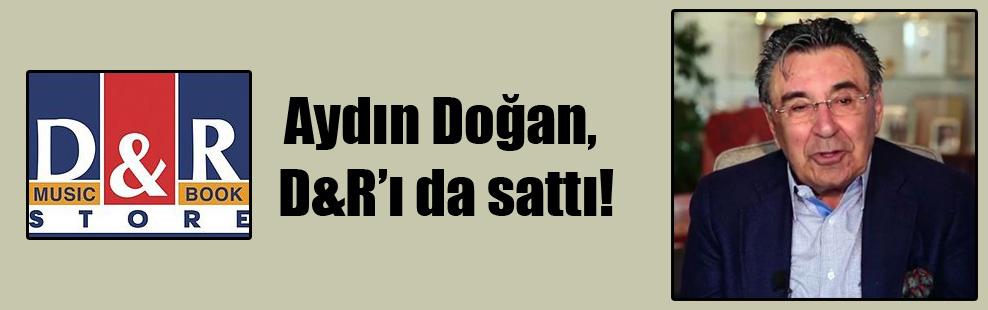 Aydın Doğan, D&R'ı da sattı!