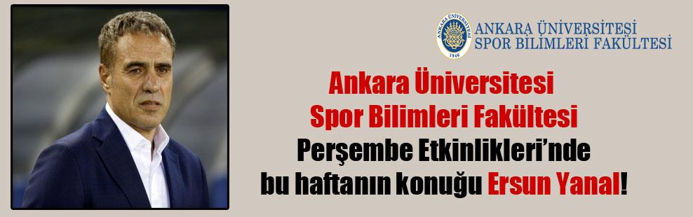 Ankara Üniversitesi Spor Bilimleri Fakültesi Perşembe Etkinlikleri'nde bu haftanın konuğu Ersun Yanal!