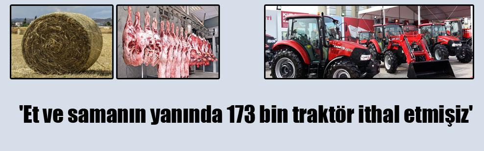 'Et ve samanın yanında 173 bin traktör ithal etmişiz'