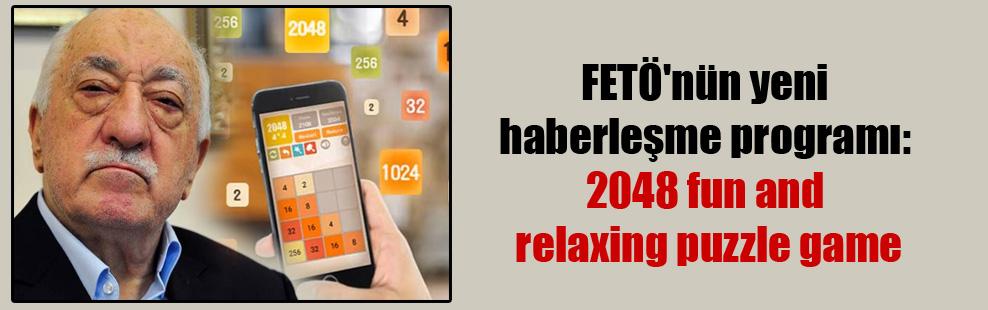 FETÖ'nün yeni haberleşme programı: 2048 fun and relaxing puzzle game