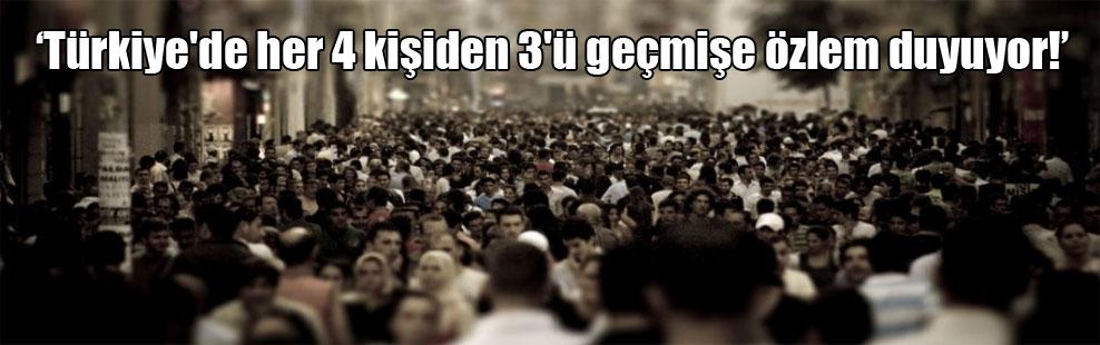 Türkiye'de her 4 kişiden 3'ü geçmişe özlem duyuyor!
