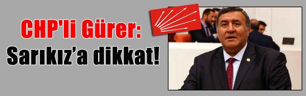 CHP'li Gürer: Sarıkız'a dikkat!