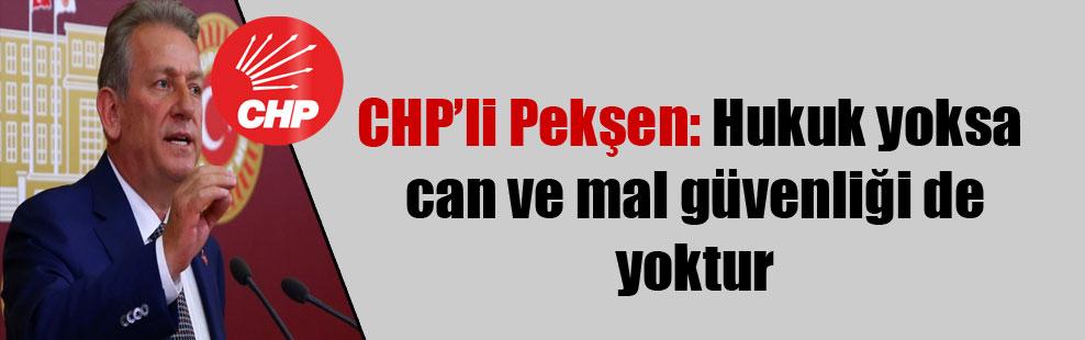 CHP'li Pekşen: Hukuk yoksa can ve mal güvenliği de yoktur