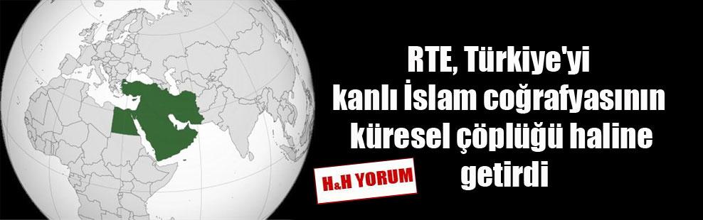 RTE, Türkiye'yi kanlı İslam coğrafyasının küresel çöplüğü haline getirdi