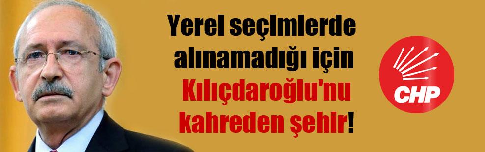 Yerel seçimlerde alınamadığı için Kılıçdaroğlu'nu kahreden şehir!