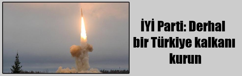 İYİ Parti: Derhal bir Türkiye kalkanı kurun