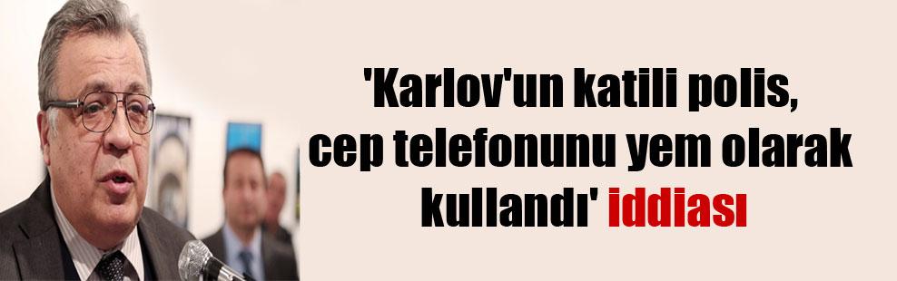 'Karlov'un katili polis, cep telefonunu yem olarak kullandı' iddiası