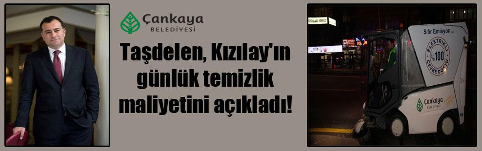 Taşdelen, Kızılay'ın günlük temizlik maliyetini açıkladı!