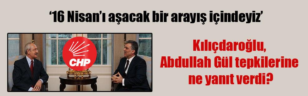 Kılıçdaroğlu: 16 Nisan'ı aşacak bir arayış içindeyiz