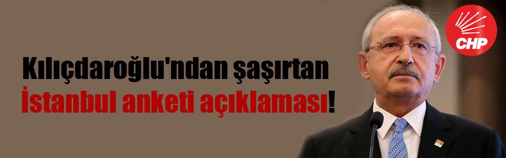 Kılıçdaroğlu'ndan şaşırtan İstanbul anketi açıklaması!
