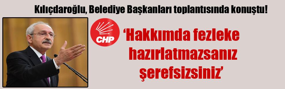 Kılıçdaroğlu: Hakkımda fezleke hazırlatmazsanız şerefsizsiniz