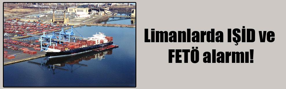 Limanlarda IŞİD ve FETÖ alarmı!