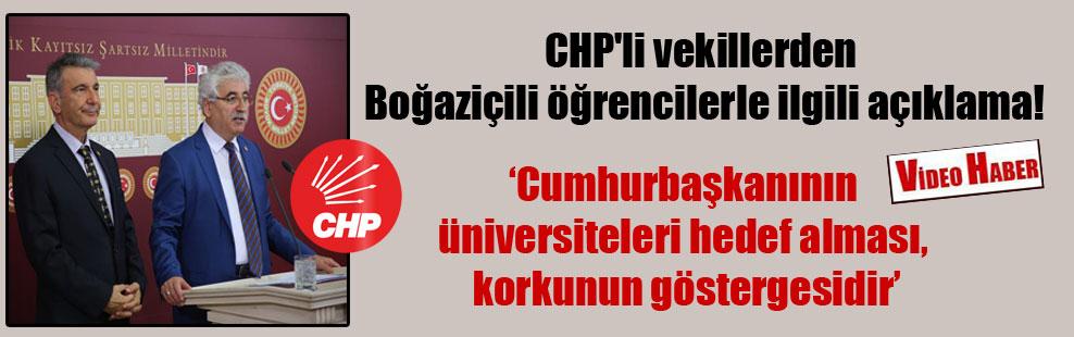 CHP'li vekillerden Boğaziçili öğrencilerle ilgili açıklama!