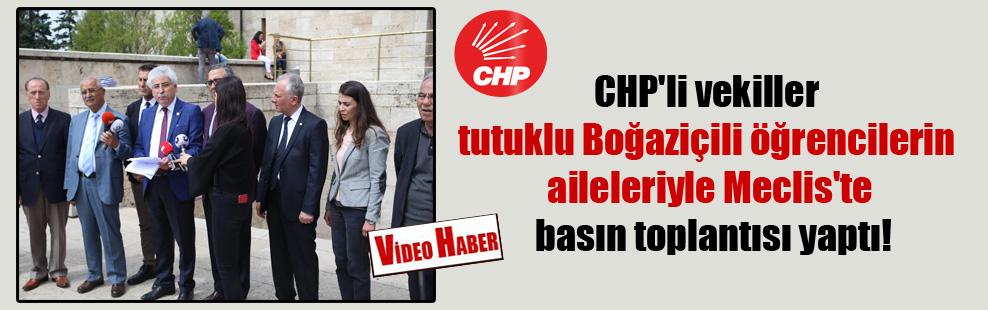 CHP'li vekiller tutuklu Boğaziçili öğrencilerin aileleriyle Meclis'te basın toplantısı yaptı!
