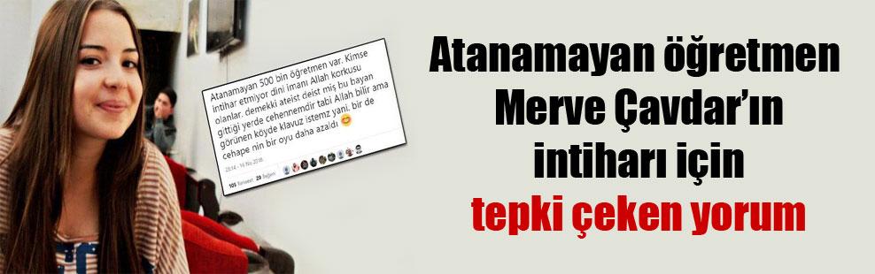 Atanamayan öğretmen Merve Çavdar'ın intiharı için tepki çeken yorum