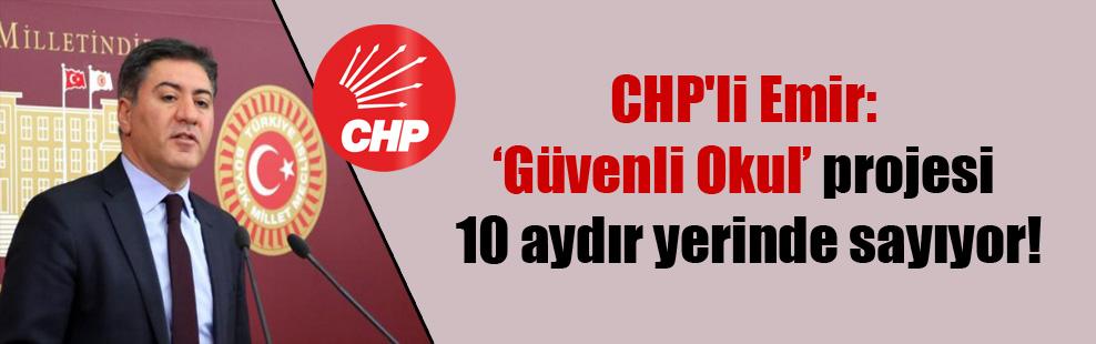 CHP'li Emir: 'Güvenli Okul' projesi 10 aydır yerinde sayıyor!