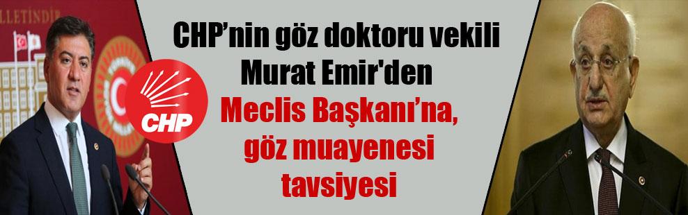 CHP'nin göz doktoru vekili Murat Emir'den Meclis Başkanı'na, göz muayenesi tavsiyesi