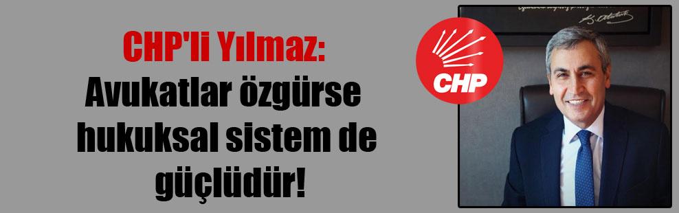 CHP'li Yılmaz: Avukatlar özgürse hukuksal sistem de güçlüdür!