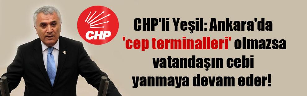CHP'li Yeşil: Ankara'da 'cep terminalleri' olmazsa vatandaşın cebi yanmaya devam eder!