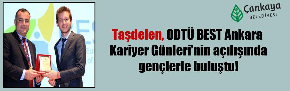 Taşdelen, ODTÜ BEST Ankara Kariyer Günleri'nin açılışında gençlerle buluştu!