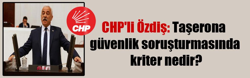 CHP'li Özdiş: Taşerona güvenlik soruşturmasında kriter nedir?