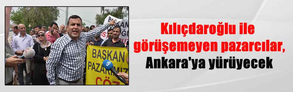 Kılıçdaroğlu ile görüşemeyen pazarcılar, Ankara'ya yürüyecek