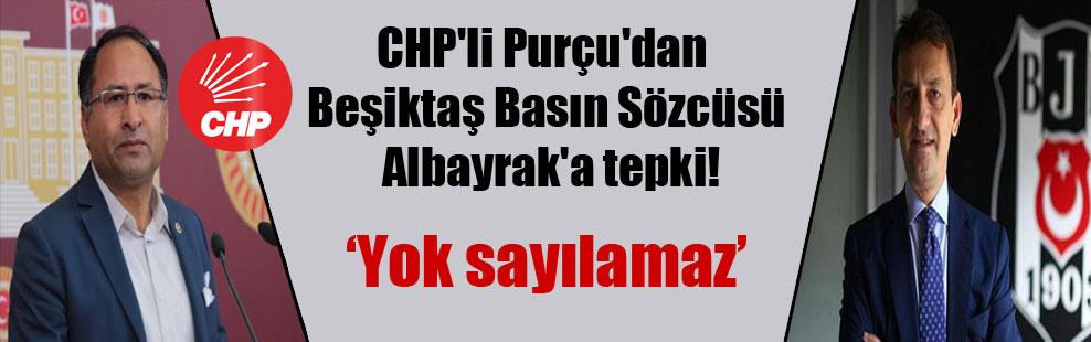 CHP'li Purçu'dan Beşiktaş Basın Sözcüsü Albayrak'a tepki!
