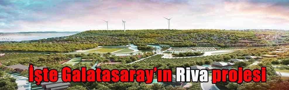 İşte Galatasaray'ın Riva projesi