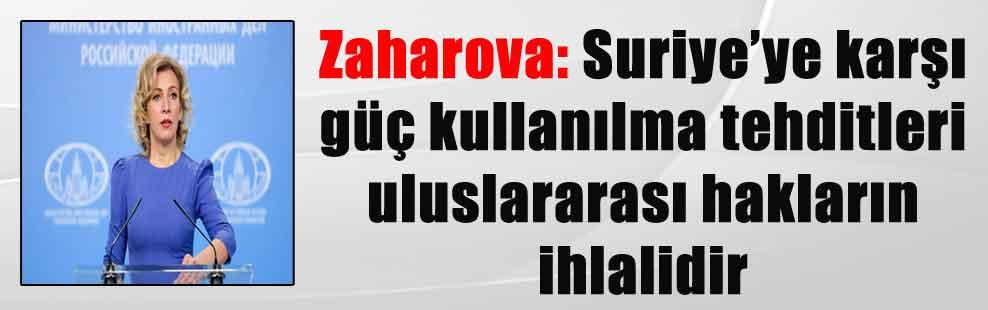 Zaharova: Suriye'ye karşı güç kullanılma tehditleri uluslararası hakların ihlalidir