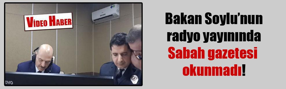 Bakan Soylu'nun radyo yayınında Sabah gazetesi okunmadı!