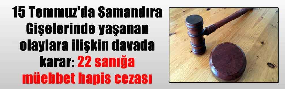 15 Temmuz'da Samandıra Gişelerinde yaşanan olaylara ilişkin davada karar: 22 sanığa müebbet hapis cezası