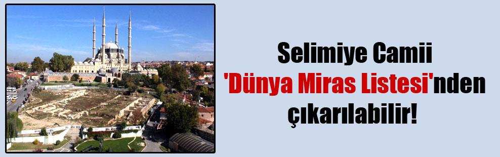 Selimiye Camii 'Dünya Miras Listesi'nden çıkarılabilir!