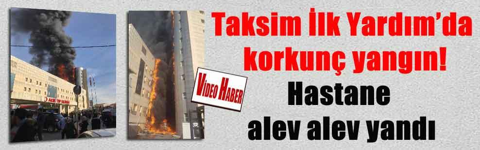 Taksim İlk Yardım'da korkunç yangın! Hastane alev alev yandı