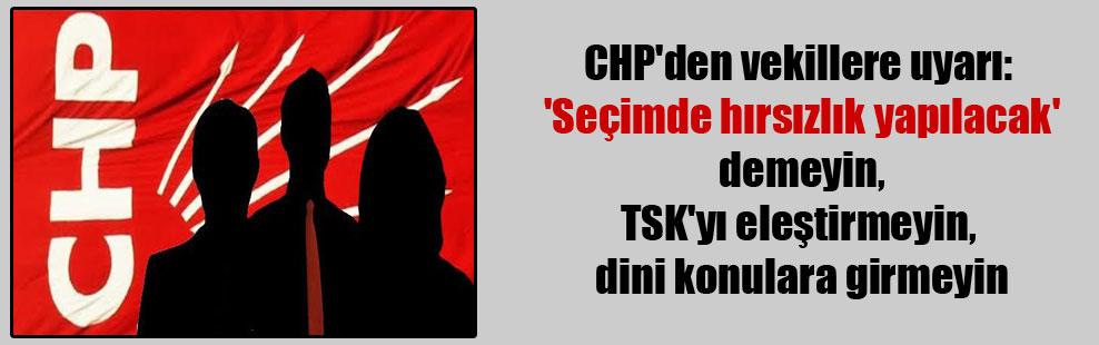 CHP'den vekillere uyarı: 'Seçimde hırsızlık yapılacak' demeyin, TSK'yı eleştirmeyin, dini konulara girmeyin